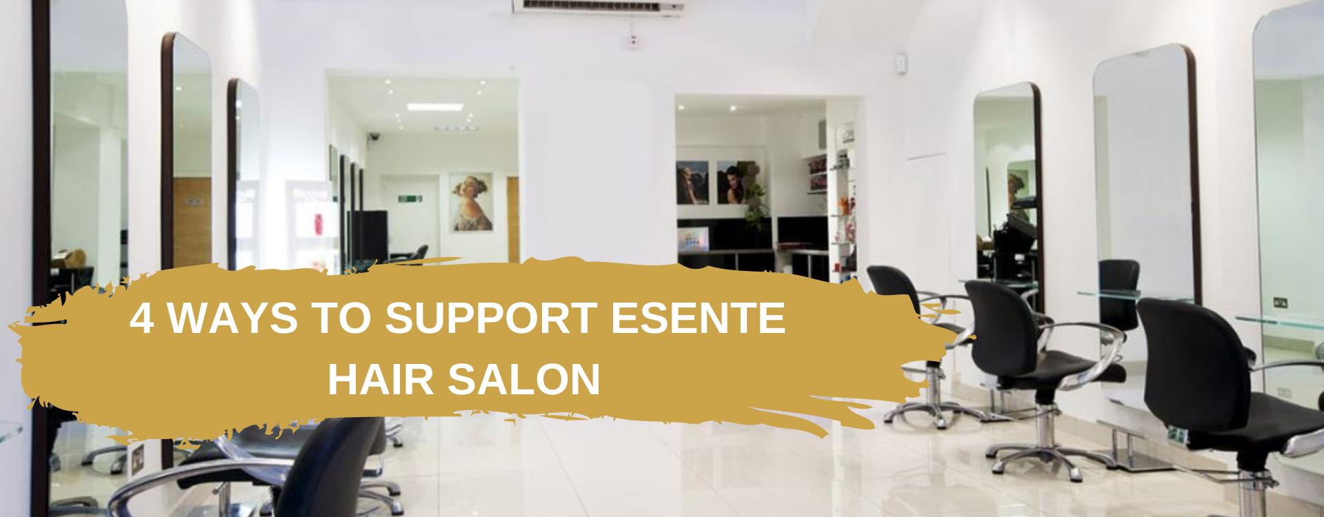 4 WAYS TO SUPPORT ESENTE HAIR SALON IN WIMBLEDON